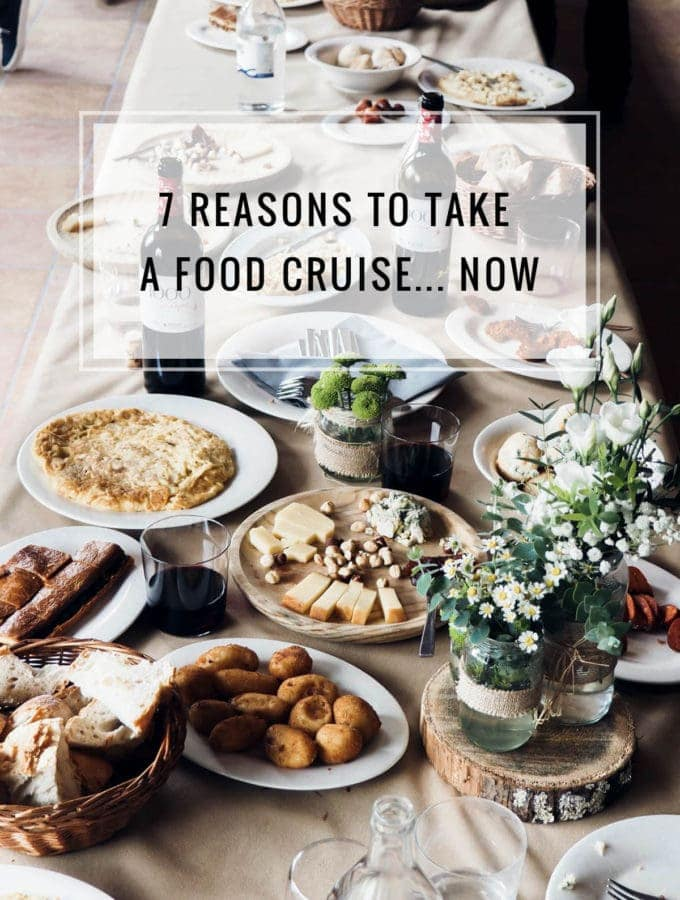 From the sights to the cities, here are 7 reasons why you should take a food cruise... now.